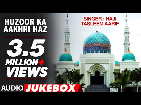 HUZOOR KA AAKHRI HAJJ : HAJI TASLEEM AARIF Full (Audio ) Song || T-Series Islamic Music