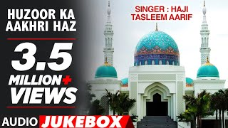 HUZOOR KA AAKHRI HAZ : HAJI TASLEEM AARIF Full (Audio ) Song || T-Series Islamic Music