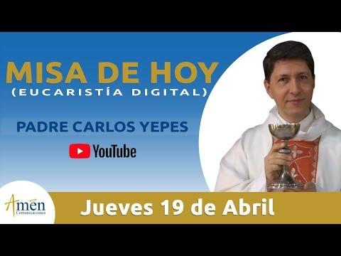 Misa de Hoy (Eucaristía Digital) Jueves 19 Abril 2018 - Padre Carlos Yepes