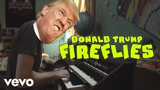 Donald Trump Singing Fireflies by Owl City