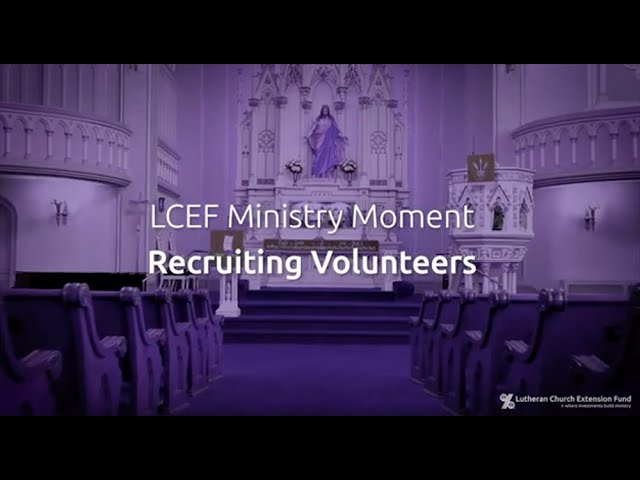 LCEF Ministry Moment - Recruiting Volunteers