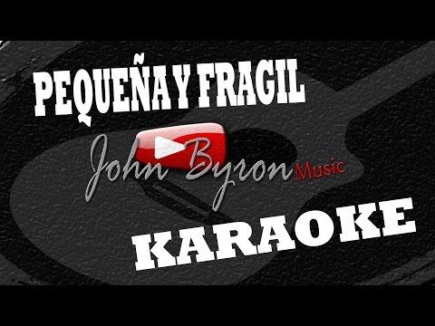 Pequeña Y Fragil░(KARAOKE) by ɺohn ɮyron ►♫░