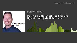 Making a Difference! Read for Life Uganda with Jody Unterrheiner