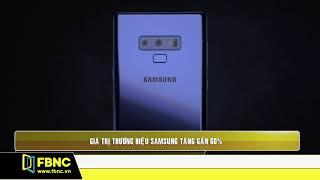 Giá trị thương hiệu Samsung tăng gần 60% | FBNC
