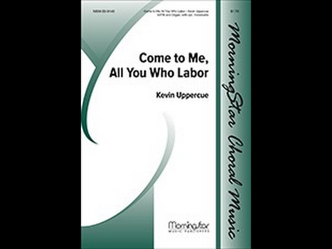 """""""Come to Me, All You Who Labor"""" by Kevin Uppercue"""