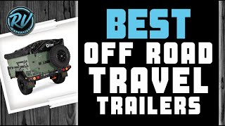 Best Off Road Travel Trailers🚎 (Buyer's Guide) | RV Expertise