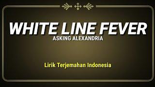 Asking Alexandria - White Line Fever (Lirik Terjemahan Indonesia)