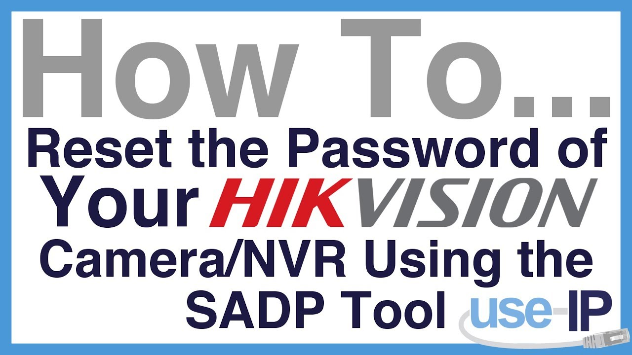 How to Reset the Password of your Hikvision Camera/NVR in 5 steps
