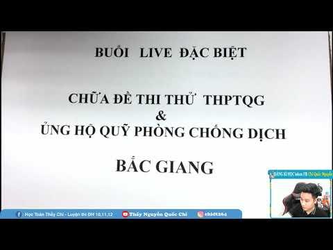 CHỮA ĐỀ THI THỬ SỞ BẮC GIANG (LẦN 2)  2021 - Thầy Nguyễn Quốc Chí
