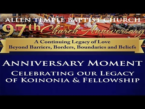 Allen Temple Baptist Church 97th Church Anniversary Moment Celebrating our Legacy of Fellowship