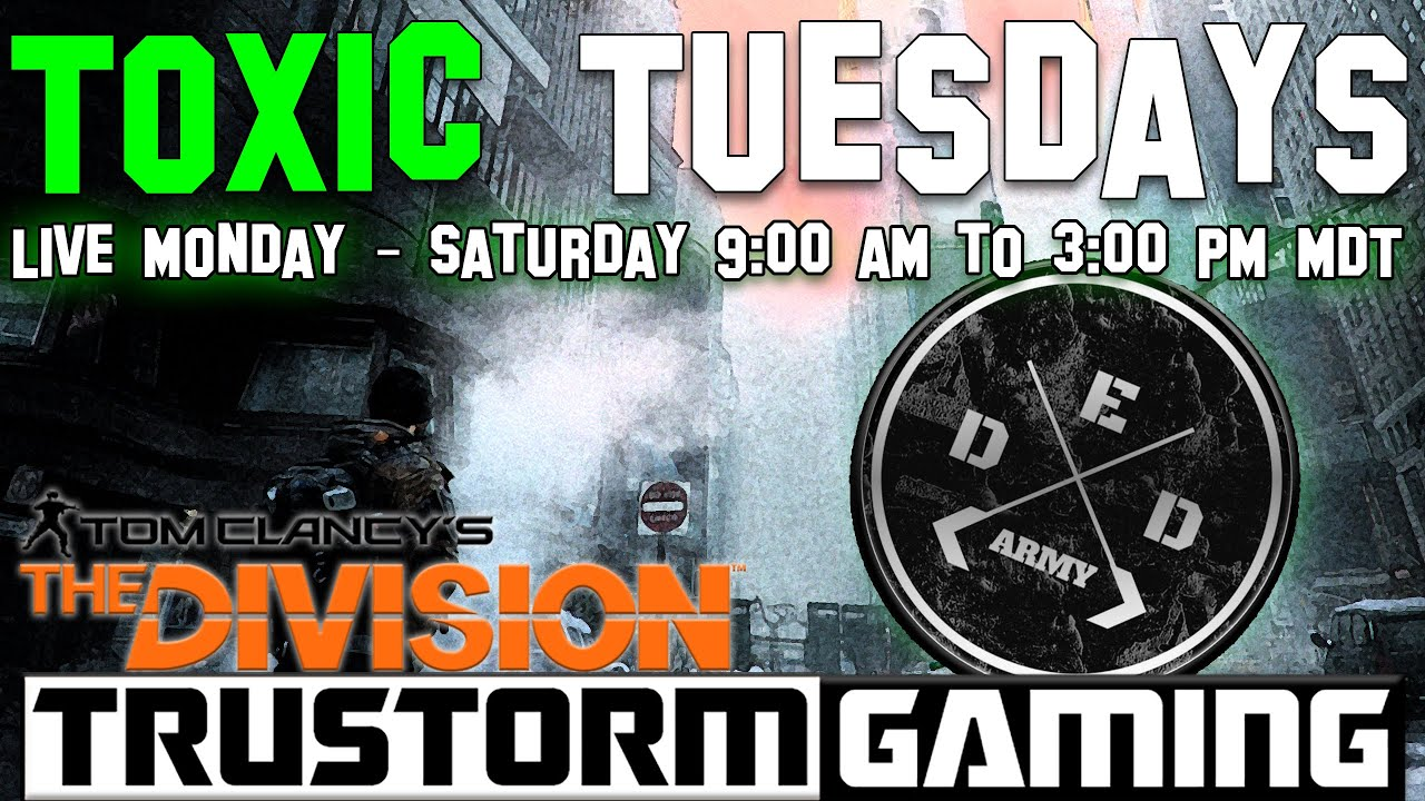 ☣ D.E.D!!!   The Division   Toxic Tuesdays   Daily