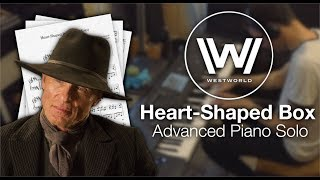 Westworld - Heart-Shaped Box (Advanced Piano Solo w/ Sheet Music)