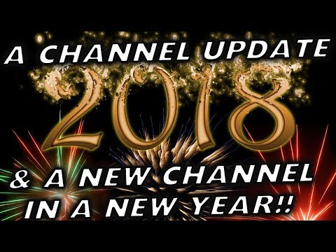 Channel Update - 2017 Recap / Summary & New Channel Announcement!!
