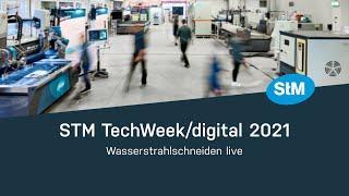 STM TechWeek/digital 2021   Wasserstrahlschneiden live