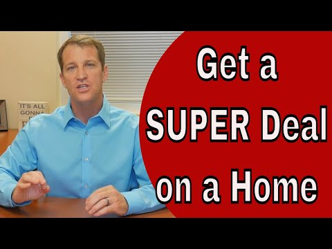 "How To Get a ""SUPER DEAL"" on Home - Home Buying Tips"