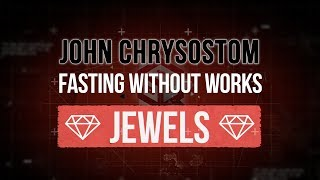 Abstain From Food and Sin | 💎JEWELS💎| Christian Fasting | John Chrysostom |