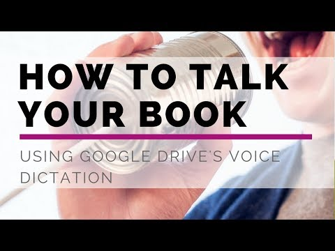 How to Talk Your Book Using Google Drive's Voice Dictation