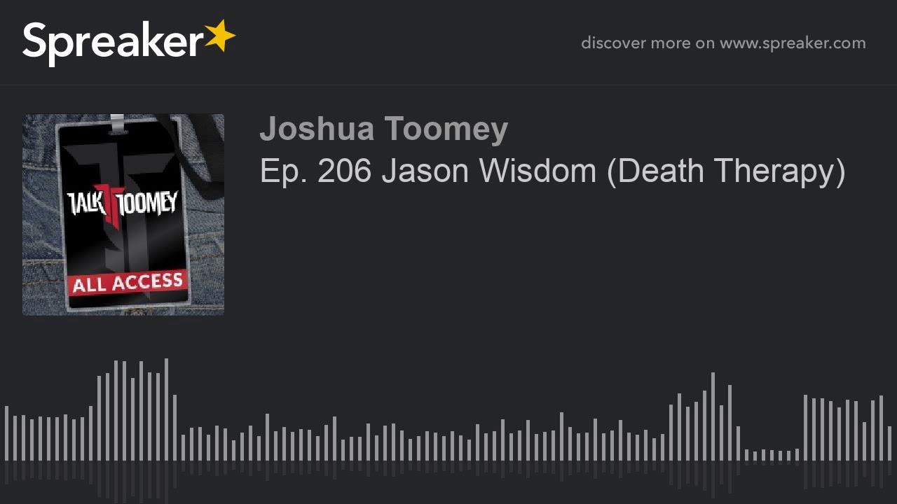 Ep  206 Jason Wisdom  Death Therapy