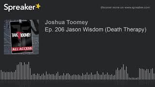 Ep. 206 Jason Wisdom (Death Therapy)