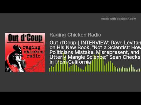 "Out d'Coup | INTERVIEW: Dave Levitan on His New Book, ""Not a Scientist: How Politicians Mistake, Mis"