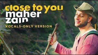 Video Maher Zain - Close To You (Vocals Only) | ماهر زين | بدون موسيقى | Audio download MP3, 3GP, MP4, WEBM, AVI, FLV Oktober 2018