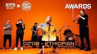"DZ'OB – ""ETHIOPIAN"" (APPS Music & SZIGET: Awards 2019)"