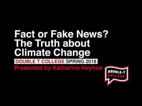 Fact or Fake News? The Truth about Climate Change - Katharine Hayhoe [Double T College]