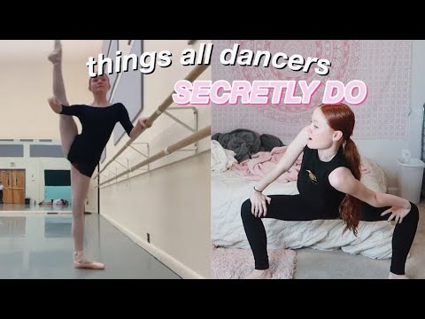 Things All Dancers SECRETLY DO