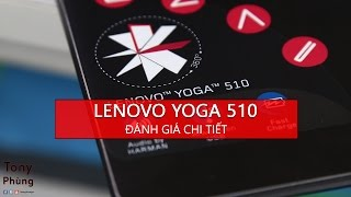 Đánh giá chi tiết Lenovo Yoga 510 #2trong1 - Giá rẻ, màn hình đẹp, nhiều tư thế sử dụng - Tony Phùng