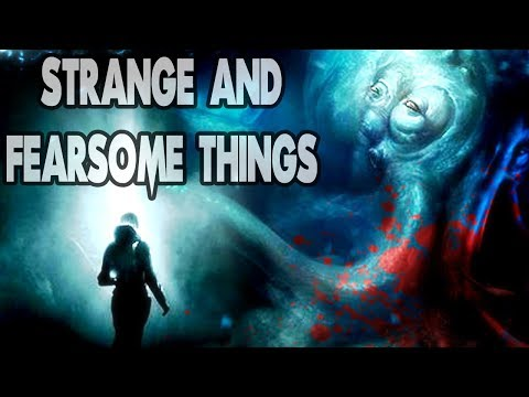 """Strange and Fearsome Things"" 