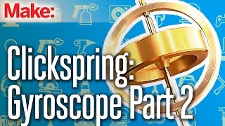 Clickspring: Benchtop Gyroscope Part Two