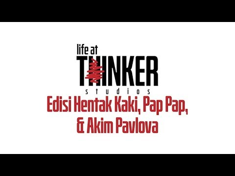 Life At Thinker Edisi: Hentak Kaki, Pap Pap, Akim Pavlova