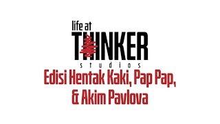 Life At Thinker Edisi Hentak Kaki Pap Pap Akim Pavlova