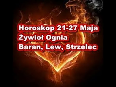 Horoskop 21-27 maja żywioł Ognia - Baran, Lew, Strzelec