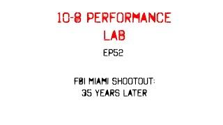 10-8 Performance Lab, Episode 52: FBI Miami Shootout, 35 Years Later