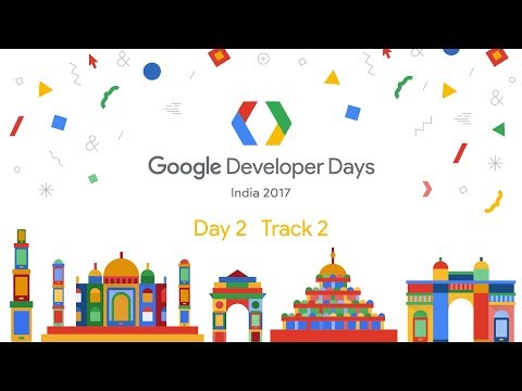 Google Developer Days India 2017 - Day 2...