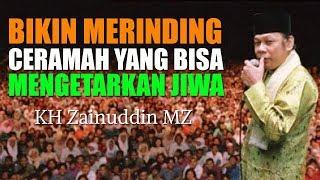 Download Bikin Merinding Ceramah Yang Bisa Menggetarkan Jiwa - KH Zainuddin MZ