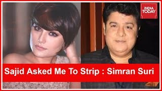 Sajid Khan Asked Me To Strip During Casting Of Himmatwala : Simran Suri Exclusive To India Today
