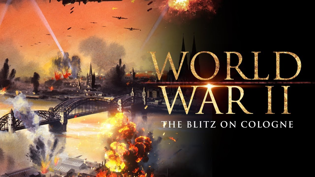 world war ii the blitz on cologne full documentary youtube