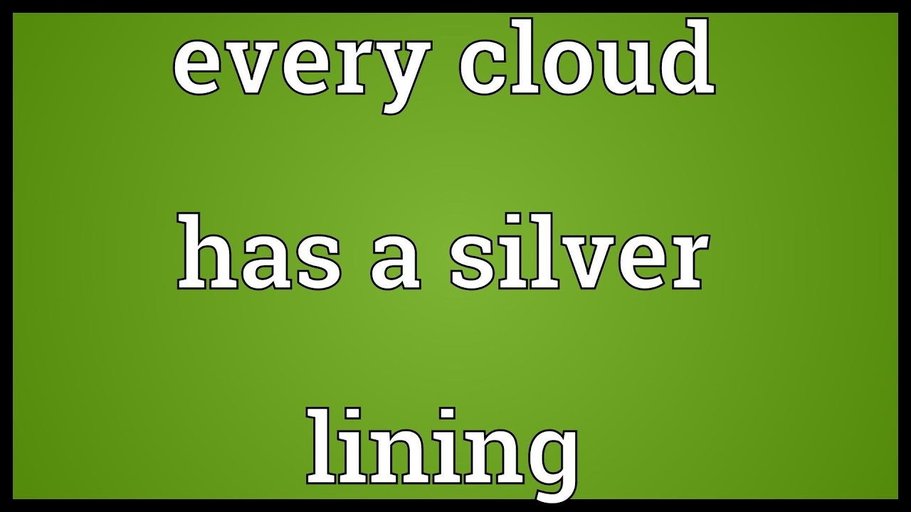 every cloud has a silver lining meaning essay Essays - largest database of quality sample essays and research papers on every cloud has a silver lining.