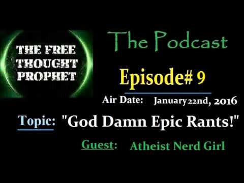 """God Damn Epic Rants!"" The Free Thought Prophet Episode#9"