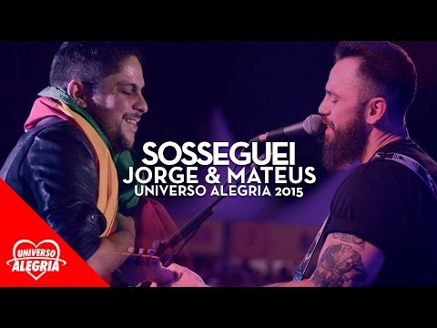 Jorge & Mateus - Sosseguei (Universo Alegria 2015)