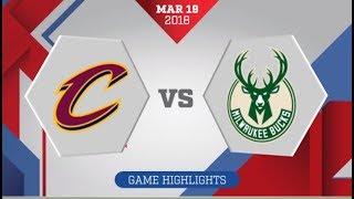 Milwaukee Bucks vs Cleveland Cavaliers: March 19, 2018