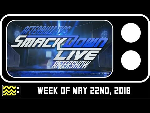 WWE's SmackDown for May 22nd, 2018 Review & Reaction | AfterBuzz TV