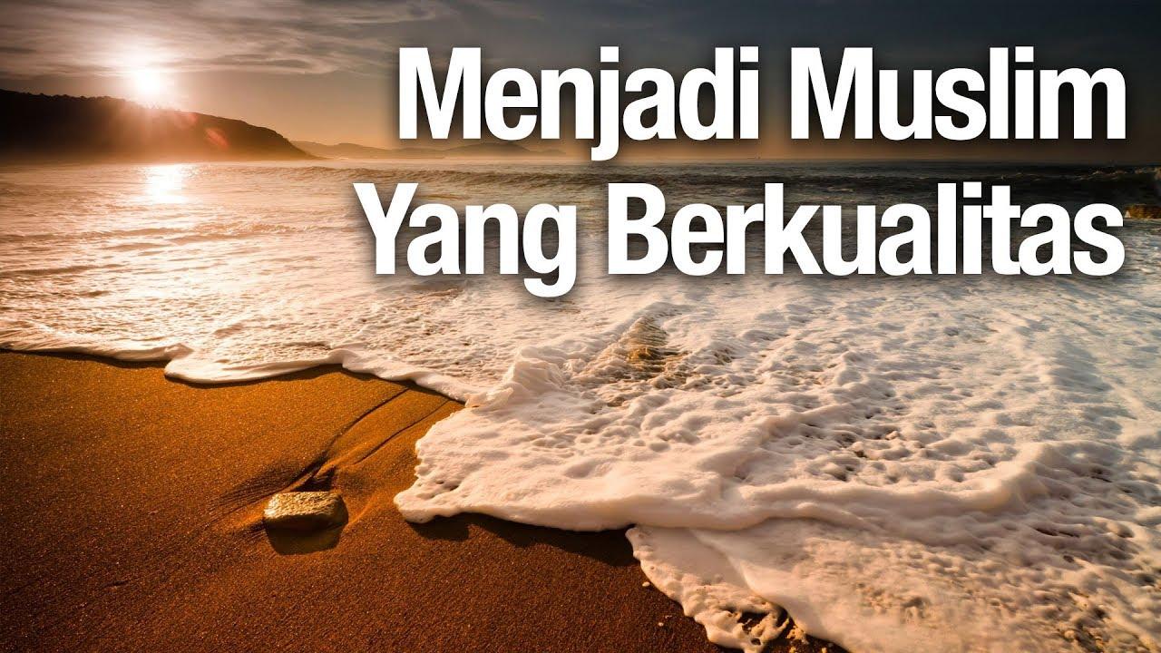 Menjadi Muslim Berkualitas - Ustadz Abdullah Zaen, MA