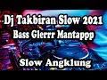 Dj Takbiran Slow 2021 Full Bass Angklung