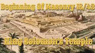 King Solomon's Temple: Beginning of Masonry 18/43