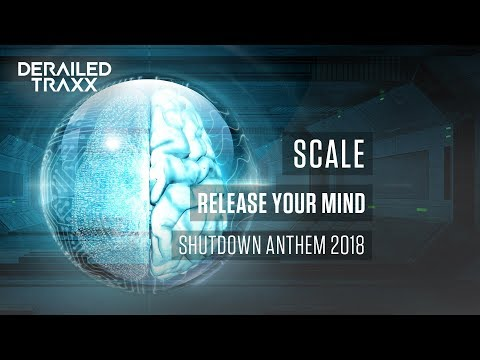 Scale - Release Your Mind (Shutdown Anthem 2018) [Derailed Traxx]