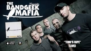THE BANDGEEK MAFIA - Time's Ripe (live)