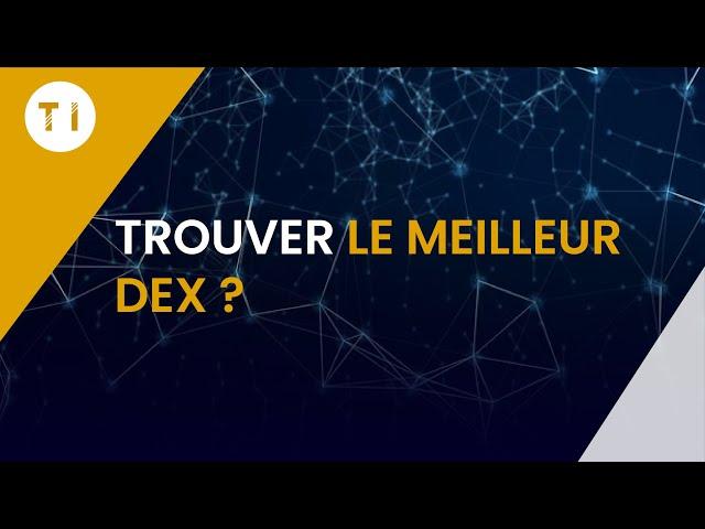 Comment choisir les meilleurs DEX ? (Decentralized Exchange)